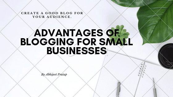 Advantages of Blogging for small businesses.